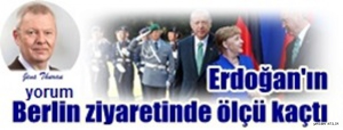 DW'den Jens Thurau yorumunda :  Erdoğan'ın Berlin ziyaretinde ölçü kaçtı
