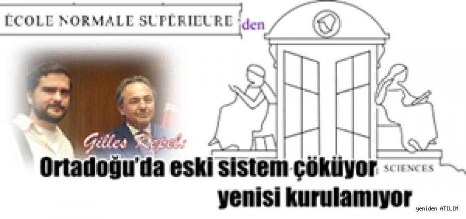 Ecole Normale Superieure'den Gilles Kepel:  Ortadoğu'da eski sistem çöküyor yenisi kurulamıyor