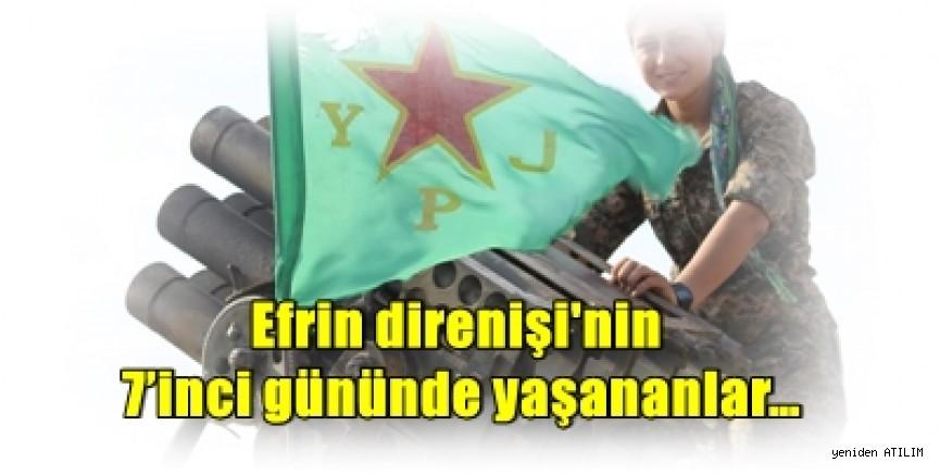 Efrin'de sergilenen 'Çağın ' direnişi'nin 7'inci gününde yaşananlar…