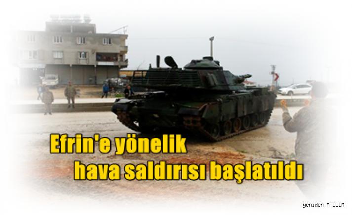 Efrin'e yönelik hava saldırısı başlatıldı