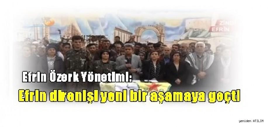 Efrin Özerk Yönetimi:  Efrin direnişi yeni bir aşamaya geçti