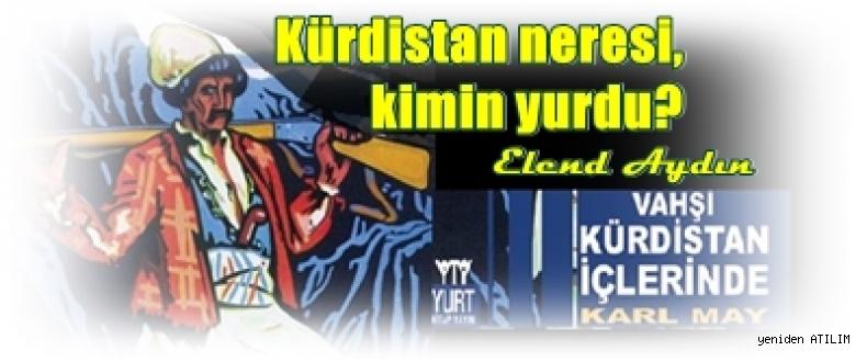 Elend Aydın yazdı:Kürdistan neresi, kimin yurdu?