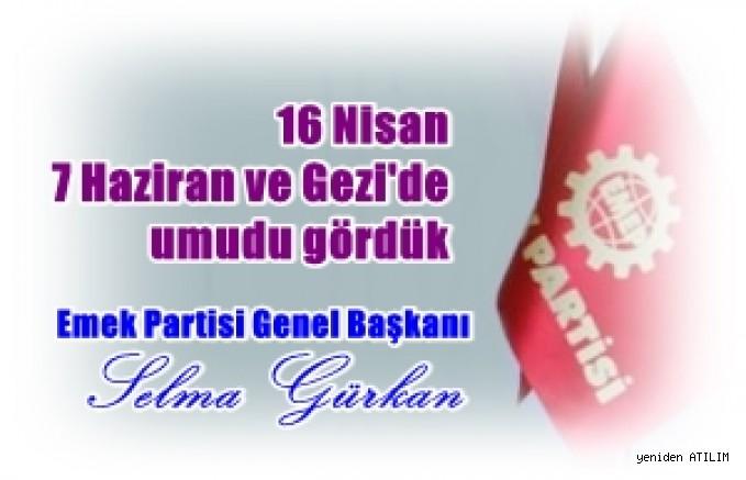Emek Partisi Genel Başkanı Selma Gürkan:16 Nisan 7 Haziran ve Gezi'de umudu gördük