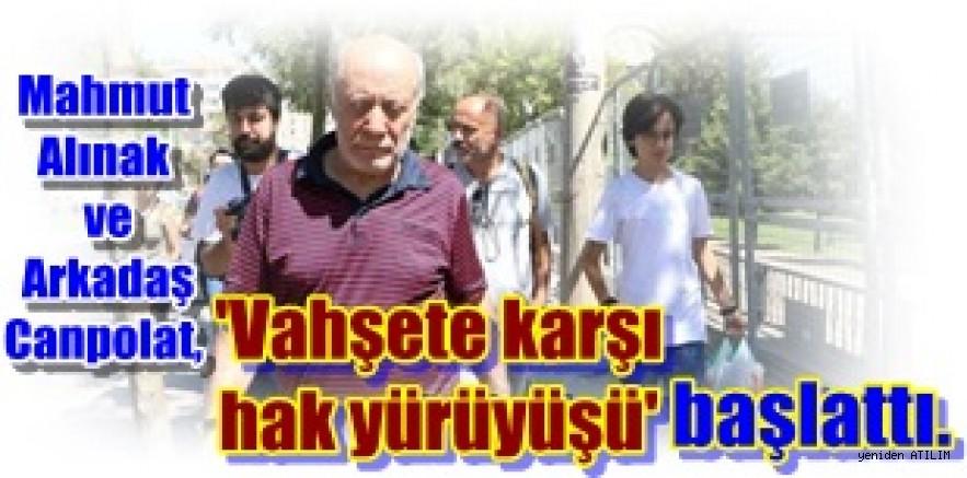 EMK)sözcüleri, Mahmut Alınak ve Arkadaş Canpolat  'Vahşete karşı hak yürüyüşü' başlattı.