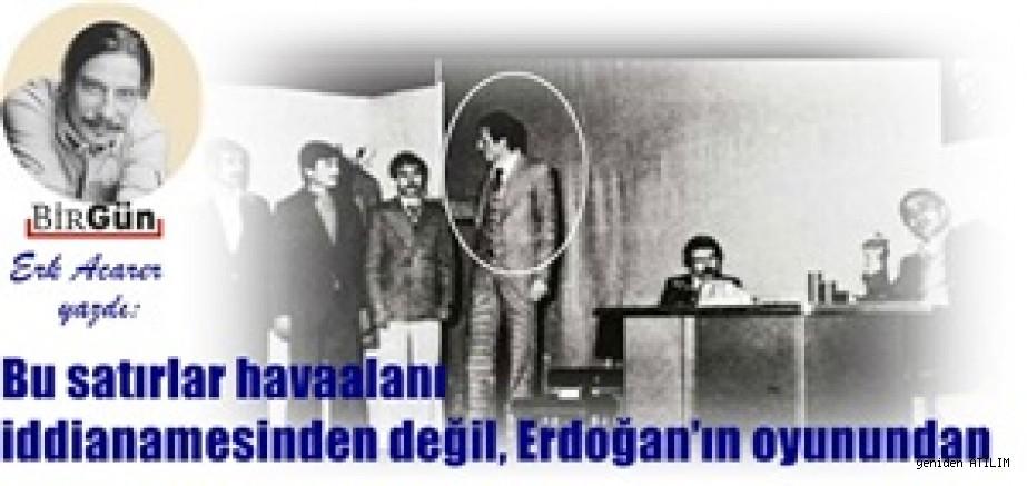 Erk Acarer yazdı:Bu satırlar havaalanı iddianamesinden değil, Erdoğan'ın oyunundan