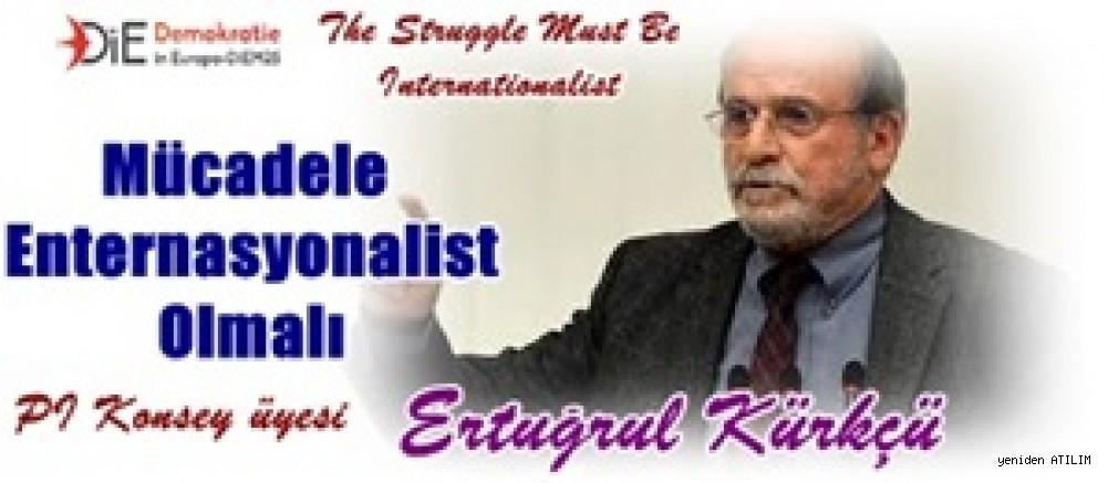 Ertuğrul Kürkçü,DİEM25. Web Sitesinde Yazdı:Mücadele Enternasyonalist Olmalı