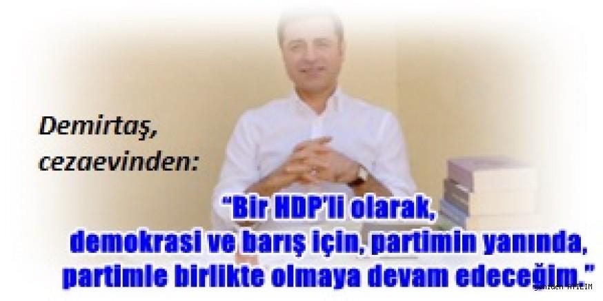 """Demirtaş: """"Bir HDP'li olarak,  demokrasi ve barış için, partimin yanında, partimle olmaya devam edeceğim."""""""