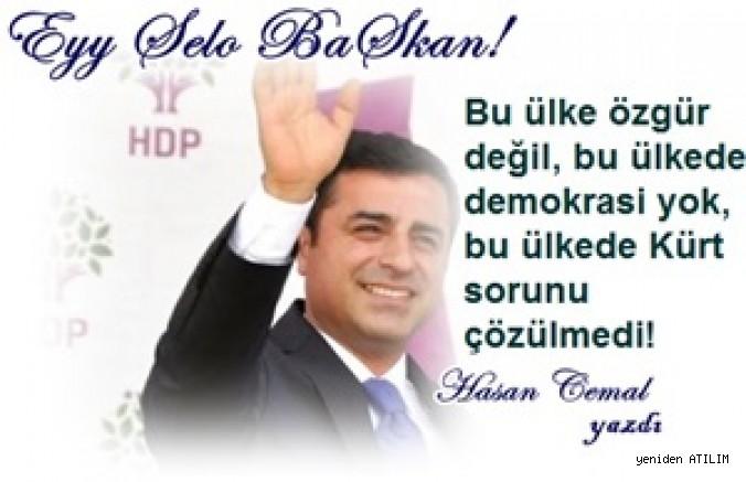Eyy Selo Başkan! Bu ülke özgür değil, bu ülkede demokrasi yok, bu ülkede Kürt sorunu çözülmedi!