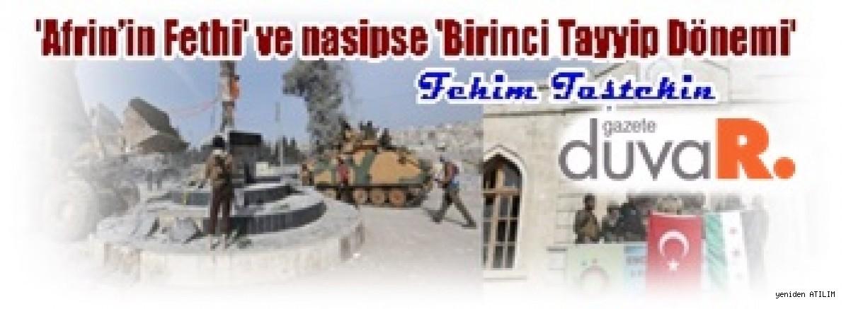Fehim Taştekin yazdı:'Afrin'in Fethi' ve nasipse 'Birinci Tayyip Dönemi'