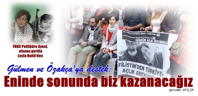 FHKC Politbüro üyesi Leyla Halid'den Gülmen ve Özakça'ya destek:  Eninde sonunda biz kazanacağız