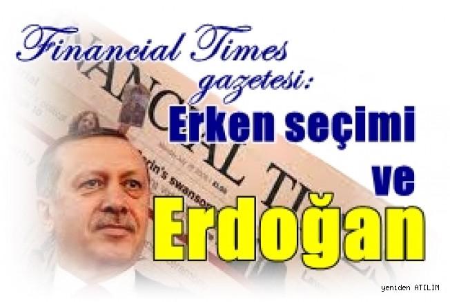 Financial Times gazetesi,  erken seçimi ve Erdoğan'ı yazdı