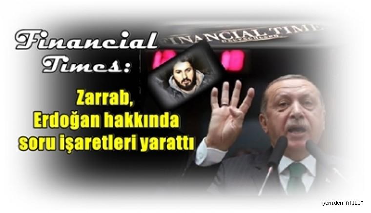 Financial Times: Zarrab, Erdoğan hakkında soru işaretleri yarattı