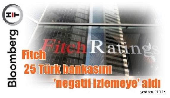 Fitch 25 Türk bankasını 'negatif izlemeye' aldı