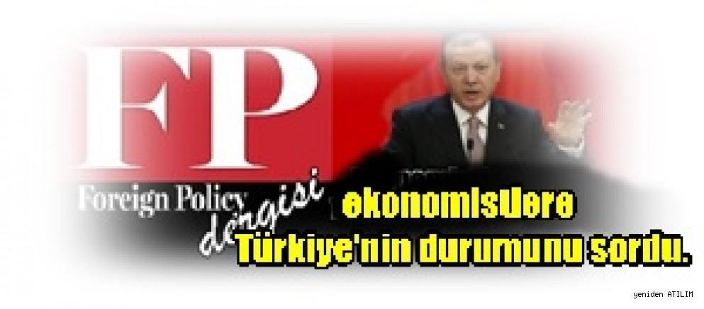 Foreign Policy dergisi, ekonomistlere Türkiye'nin durumunu sordu.
