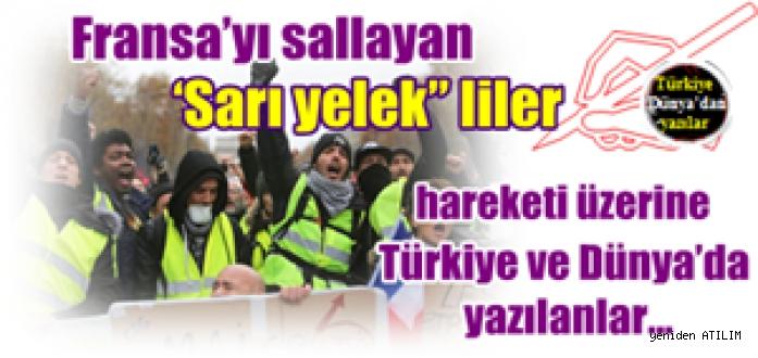"""Fransa'yı sallayan  'Sarı yelek"""" liler hareketi üzerine  Türkiye ve Dünya'da yazılanlar…"""