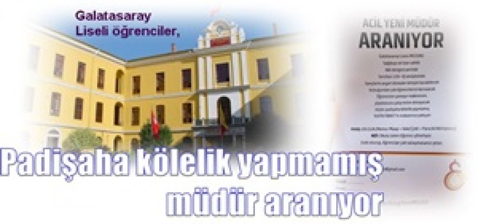 Galatasaray Lisesi öğrencilerinden:   Padişaha kölelik yapmamış müdür aranıyor
