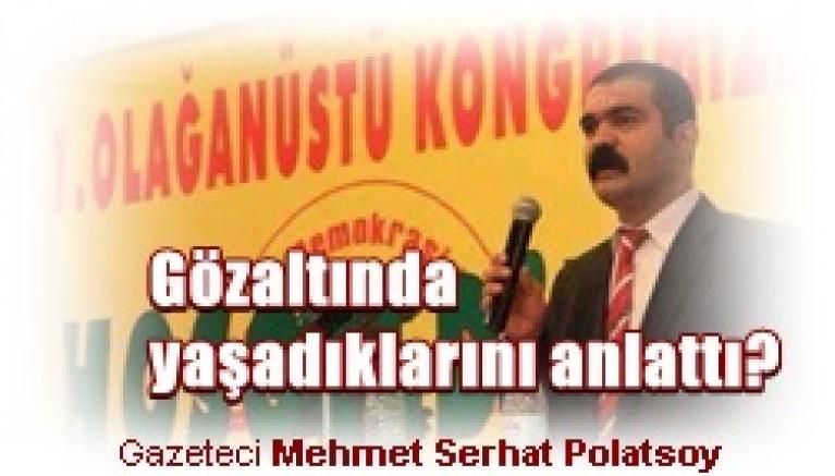 Gazeteci Mehmet Serhat Polatsoy,   Gözaltında yaşadıklarını anlattı