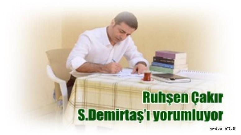 Gazeteci yazar  Ruhşen Çakır, HDP Eski Eş başkanlarından Selahattin Demirtaş'ı yorumluyor.