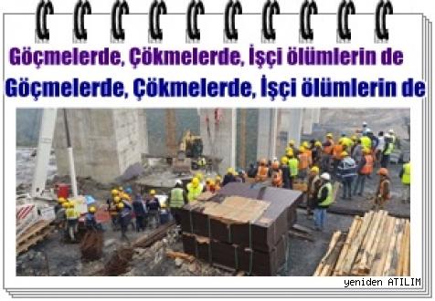 Göçmelerde, Çökmelerde, İşçi ölümlerin de Dünya Birinciliğini Kimseye Bırakmıyoruz'