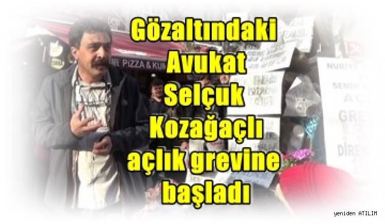 Gözaltındaki Avukat Selçuk Kozağaçlı açlık grevine başladı