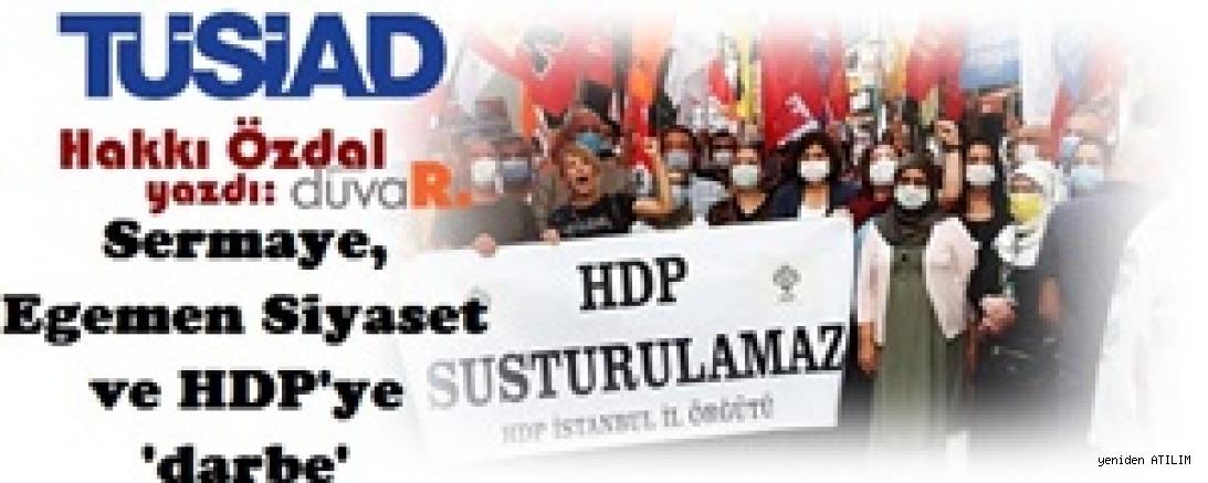 Hakkı Özdal yazdı:Sermaye, Egemen Siyaset ve HDP'ye 'darbe'