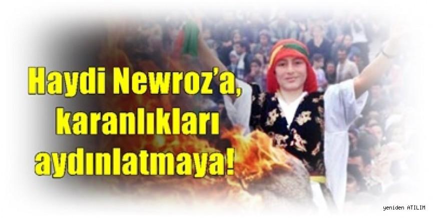 Haydi Newroz'a, karanlıkları aydınlatmaya!