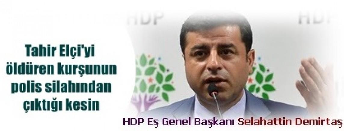 HDP Eş Genel Başkanı Selahattin Demirtaş, 'Tahir Elçi'yi öldüren kurşunun polis silahından çıktığı kesin'