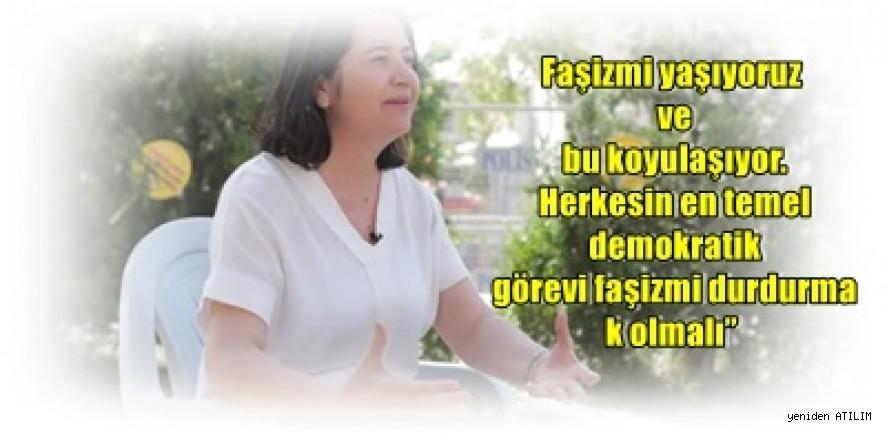 HDP Eş Genel Başkanı Serpil Kamalbay,  En temel görev faşizmi durdurmak