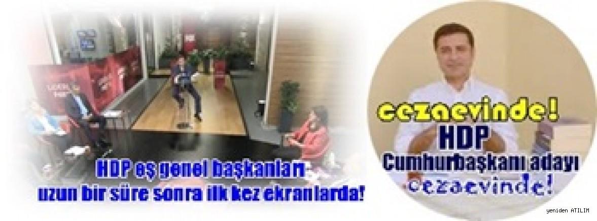 HDP eş genel başkanları uzun bir süre sonra ilk kez ekranlarda, Cumhubaşkanı adayı cezaevinde!!