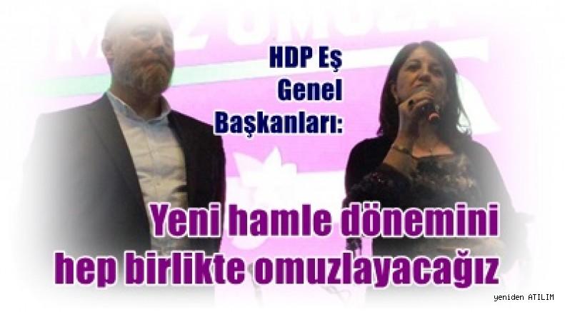 HDP Eş Genel Başkanları:  Yeni hamle dönemini hep birlikte omuzlayacağız