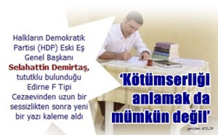 HDP Eski Eş Genel Başkanı Selahattin Demirtaş, 'Kötümserliği anlamak da mümkün değil'