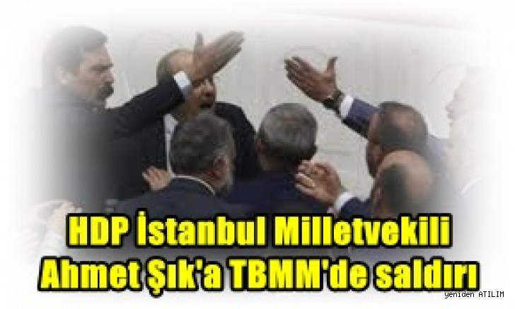HDP İstanbul Milletvekili Ahmet Şık'a TBMM'de saldırı