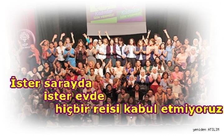 HDP Kadın Meclisi etkinliği;HDP Eş Gnl Bşn.Kemalbay:İster sarayda ister evde hiçbir reisi kabul etmiyoruz