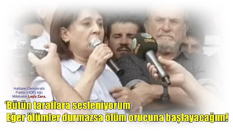 HDP'li Leyla Zana: 'Bütün taraflara sesleniyorum Eğer ölümler durmazsa ölüm orucuna başlayacağım!