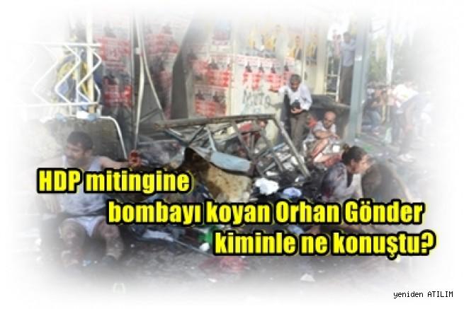 HDP mitingine bombayı koyan Orhan Gönder kiminle ne konuştu?