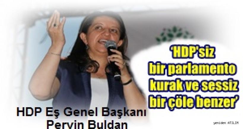 'HDP'siz bir parlamento kurak ve sessiz bir çöle benzer'