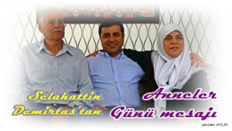 HDP tutuklu Cumhurbaşkanı adayı    Selahattin Demirtas'tan   Anneler Günü mesajı