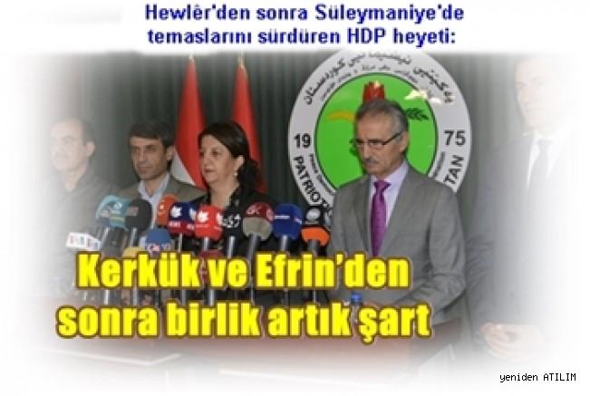 Hewlêr'den sonra Süleymaniye'de temaslarını sürdüren HDP heyeti:Kerkük ve Efrin'den sonra birlik artık şart