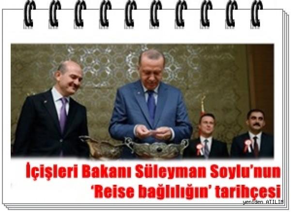 İçişleri Bakanı Süleyman Soylu'nun 'Reise bağlılığın' tarihçesi