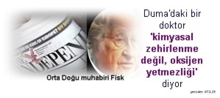 Independent'ın Orta Doğu muhabiri Fisk: Duma'daki bir doktor 'kimyasal zehirlenme değil, oksijen yetmezliği'