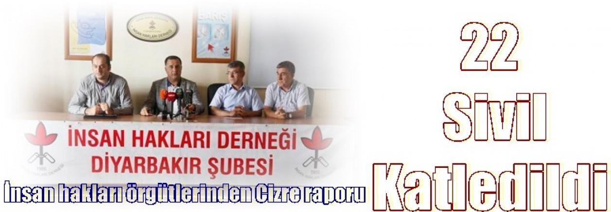 İnsan hakları örgütlerinden Cizre raporu:    22 Sivil Katledildi