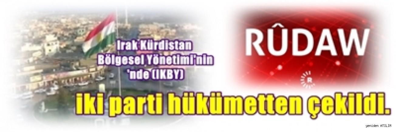 Irak Kürdistan Bölgesel Yönetimi'nde (IKBY)   iki parti hükümetten çekildi.