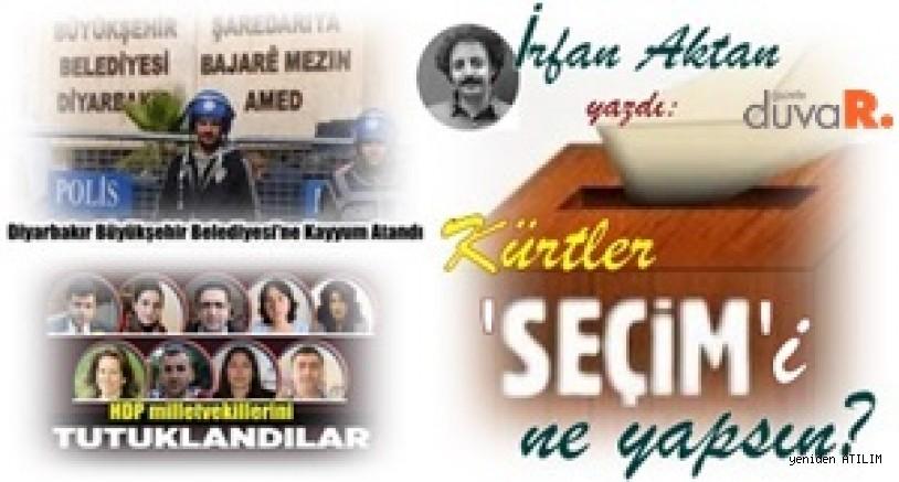 İrfan Aktan yazdı: Kürtler seçimi ne yapsın?