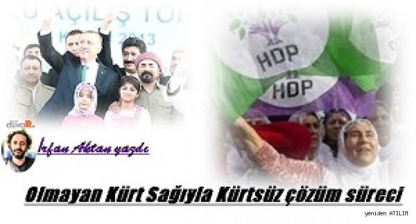 İrfan Aktan yazdı:Olmayan Kürt Sağıyla Kürtsüz çözüm süreciA