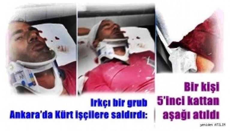 Irkçı bir grup Ankara'da Kürt işçilere saldırdı;Bir kişi 5'inci kattan aşağı atıldı