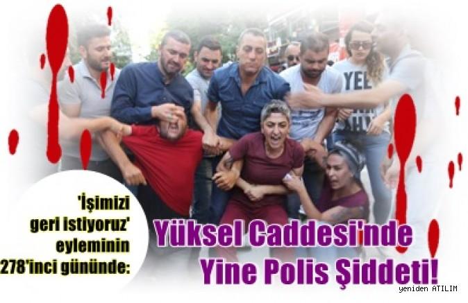 'İşimizi geri istiyoruz' eyleminin 278'inci gününde:  Yüksel Caddesi'nde Yine Polis Şiddeti!