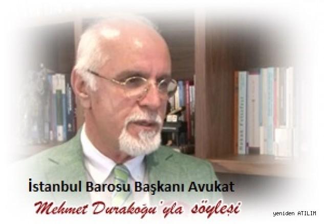 İstanbul Barosu Başkanı Avukat Mehmet Durakoğlu:   Türkiye'de yargı hiç olmadığı kadar ciddi bir kriz yaşıyor