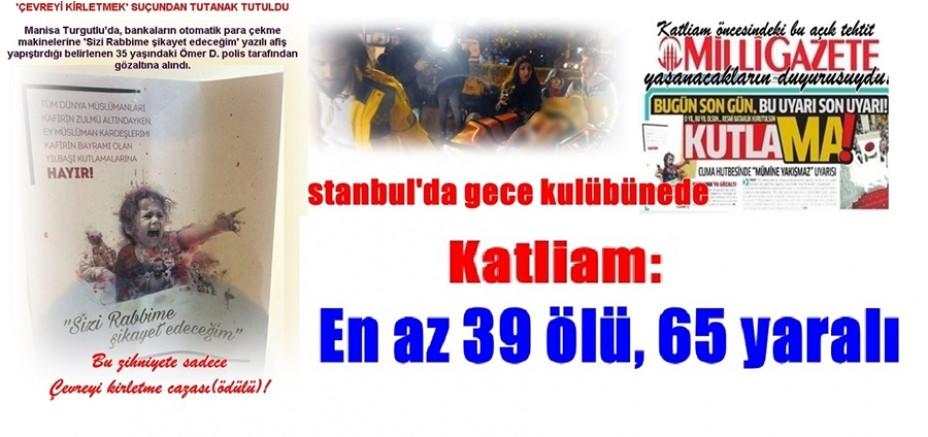 İstanbul'da gece kulübünede Katliam:  En az 39 ölü, 65 yaralı