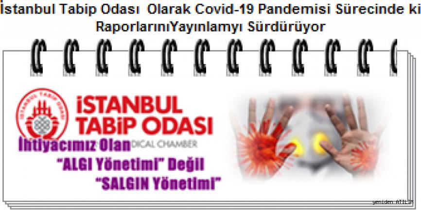 İstanbul Tabip Odası  Olarak Covid-19 Pandemisi Sürecinde ki RaporlarınıYayınlamyı Sürdürüyor