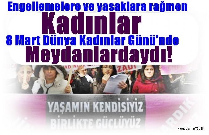 Kadınlar, 8 Mart Dünya Kadınlar Günü'nde   Tüm Engellemelere ve yasaklara Rağmen Meydanlardaydı!